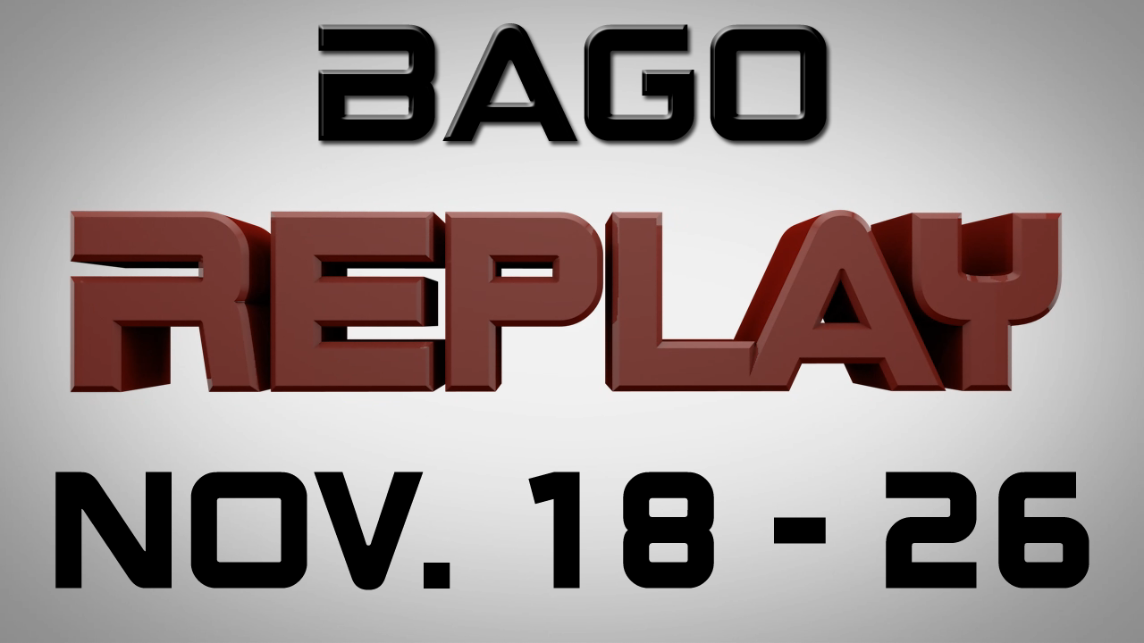 Bago Replay - Nov. 18 - 26