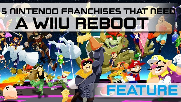 Five Nintendo Franchises That Need a WiiU Reboot featured image